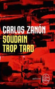 Soudain trop tard - CarlosZanon