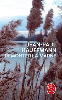 Remonter la Marne - Jean-PaulKauffmann