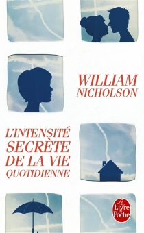 L'intensité secrète de la vie quotidienne - WilliamNicholson