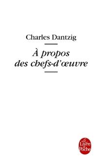 A propos des chefs-d'oeuvre - CharlesDantzig