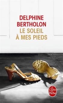 Le soleil à mes pieds - DelphineBertholon