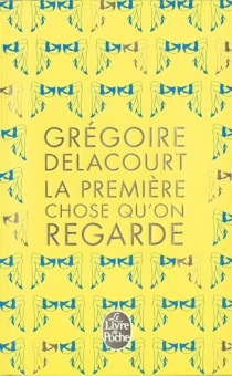 La première chose qu'on regarde - GrégoireDelacourt