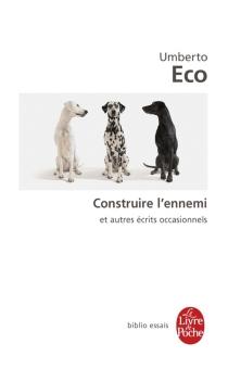 Construire l'ennemi : et autres écrits occasionnels - UmbertoEco
