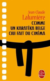 Comme un karatéka belge qui fait du cinéma - Jean-ClaudeLalumière