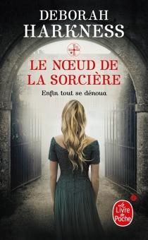 Le noeud de la sorcière| roman - Deborah E.Harkness
