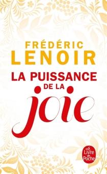 La puissance de la joie - FrédéricLenoir