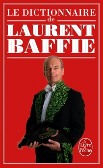 Le dictionnaire de Laurent Baffie - LaurentBaffie