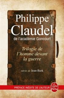 Trilogie de l'homme devant la guerre - PhilippeClaudel