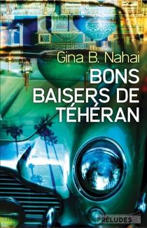 Bons baisers de Téhéran - Gina BarkhordarNahai