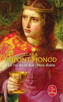 Le roi disait que j'étais diable - ClaraDupont-Monod