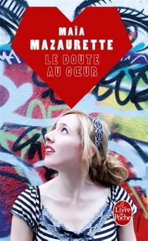 Le doute au coeur - MaïaMazaurette