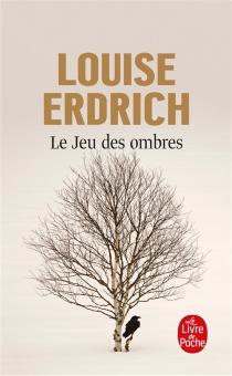Le jeu des ombres - LouiseErdrich