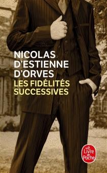 Les fidélités successives - Nicolas d'Estienne d'Orves