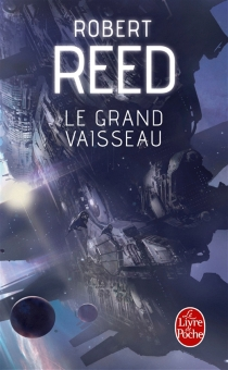 Le grand vaisseau - Robert Reed