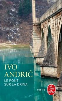 Le pont sur la Drina - IvoAndric