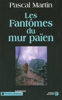 Les fantômes du mur païen - PascalMartin