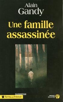 Une famille assassinée - AlainGandy