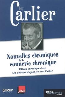 Nouvelles chroniques de la connerie chronique : ultimes chroniques télé  Suivi de Les nouveaux bijoux de chez Carlier -