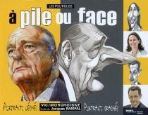 Les politiques à pile ou face : portraits léchés, portraits crachés - Jean-ClaudeMorchoisne
