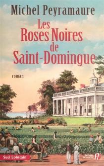 Les roses noires de Saint-Domingue - MichelPeyramaure