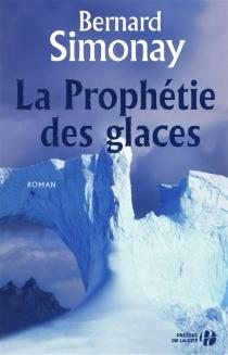 La prophétie des glaces - BernardSimonay