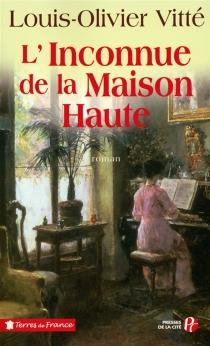 L'inconnue de la Maison-Haute - Louis-OlivierVitté