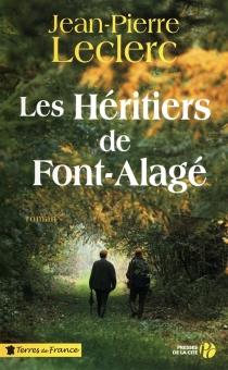 Les héritiers de Font-Alagé - Jean-PierreLeclerc