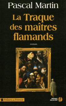 La traque des maîtres flamands - PascalMartin
