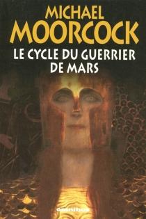 Le cycle du guerrier de Mars - MichaelMoorcock