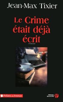 Le crime était déjà écrit - Jean-MaxTixier