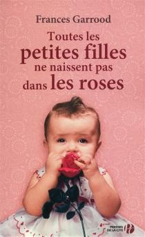 Toutes les petites filles ne naissent pas dans les roses - FrancesGarrood