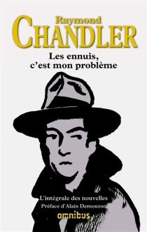 Les ennuis, c'est mon problème : l'intégrale des nouvelles| Suivi de Simple comme le crime : essai sur le roman policier - RaymondChandler