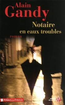 Notaire en eaux troubles - AlainGandy