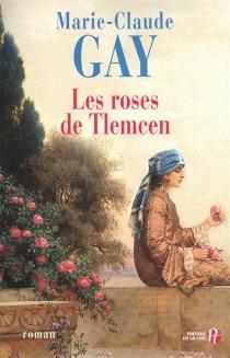 Les roses de Tlemcen - Marie-ClaudeGay