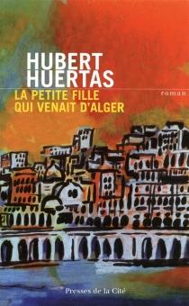 La petite fille qui venait d'Alger - HubertHuertas