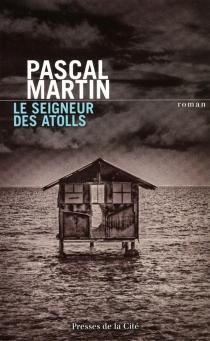 Le seigneur des atolls - PascalMartin
