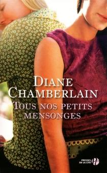 Tous nos petits mensonges - DianeChamberlain