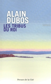 Les tribus du roi - AlainDubos