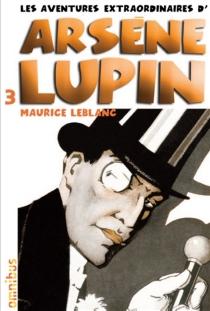 Les aventures extraordinaires d'Arsène Lupin | Volume 3 - MauriceLeblanc