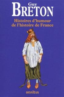 Histoires d'humour de l'Histoire de France - GuyBreton