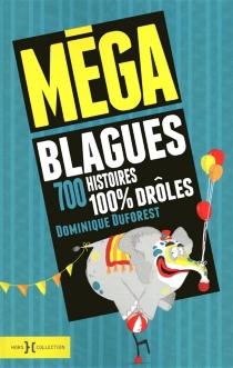 Méga blagues : 700 histoires 100 % drôles - DominiqueDuforest
