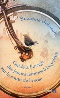 Guide à l'usage des jeunes filles à bicyclette sur la route de la soie - SuzanneJoinson