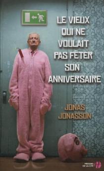 Le vieux qui ne voulait pas fêter son anniversaire - JonasJonasson
