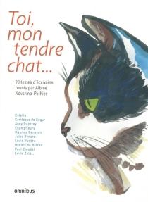 Toi, mon tendre chat... : 90 textes d'écrivains -