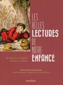 Les belles lectures de notre enfance : de Homère à Pagnol, d'Ulysse à Topaze -