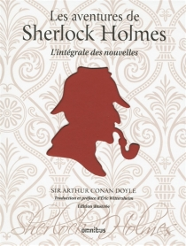 Les aventures de Sherlock Holmes : l'intégrale des nouvelles - Arthur ConanDoyle