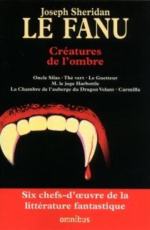 Créatures de l'ombre - Joseph SheridanLe Fanu