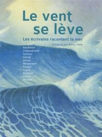 Le vent se lève : les écrivains racontent la mer - RémyFière