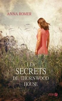 Les secrets de Thornwood house - AnnaRomer