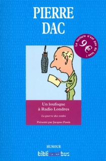 Un loufoque à Radio Londres : la guerre des ondes : 29 octobre 1943-9 août 1945 - PierreDac